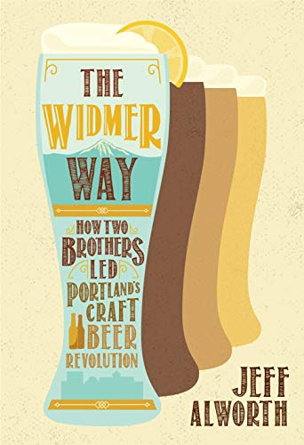 The Widmer Way: How Two Brothers Led Portland's Craft Beer Revolution (English Edition)