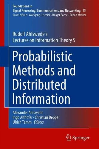 Probabilistic Methods and Distributed Information: Rudolf Ahlswede's Lectures on Information Theory 5 (Foundations in Signal Processing, Communications and Networking, Band 15)