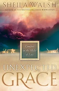 Unexpected Grace: Comfort in the Midst of Loss di [Walsh, Sheila]