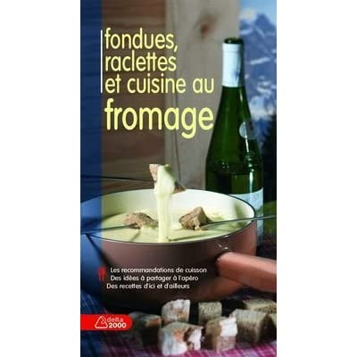 Fondues, raclettes et cuisine au fromage