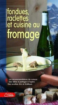 Fondues, raclettes et cuisine au fromage (Delta 2000)
