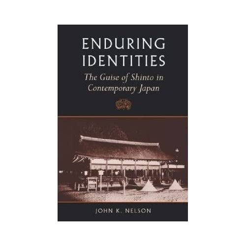 [( Enduring Identities: The Guise of Shinto in Contemporary Japan )] [by: John K. Nelson] [Jun-2000]