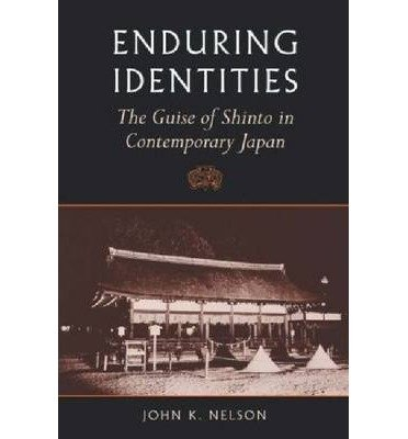 [( Enduring Identities: The Guise of Shinto in Contemporary Japan )] [by: John K. Nelson] [Jun-2000] par John K. Nelson