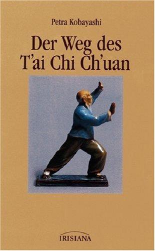 Der Weg des T'ai Chi Ch'uan: Geistiger Hintergrund und taoistische Praktiken