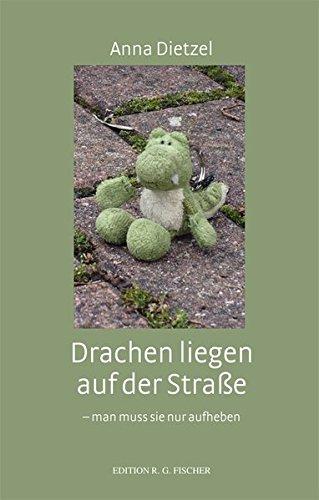 Drachen liegen auf der Straße: - man muss sie nur aufheben (EDITION R.G. FISCHER / EDITION R.G. FISCHER)