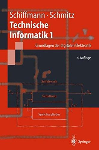 Technische Informatik 1: Grundlagen der digitalen Elektronik (Springer-Lehrbuch)