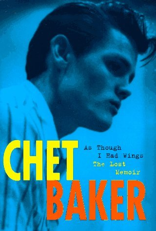 As Though I Had Wings: The Lost Memoir by Chet Baker (1997-11-01)