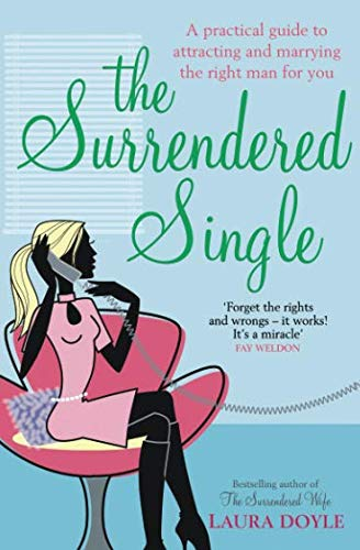 Surrendered Single: A Practical Guide to Attracting and Marrying the Right Man for You por Laura Doyle