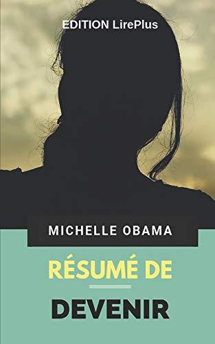 Michelle Obama - Résumé De : DEVENIR: Une synthèse simple et rapide à lire qui vous expose les points essentiels de ce livre par EDITION LirePlus