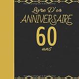 LIVRE D'OR ANNIVERSAIRE 60 ANS: Cadeau d'anniversaire Son Jubilé Livre à Personnaliser Accessoires Decoration Idee Journal Intime Carnet Cahier Pour ... Meilleur Ami - 100 Pages 20.96 x 20.96cm