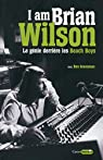 I am Brian Wilson. Le génie derrière les Beach Boys par Wilson