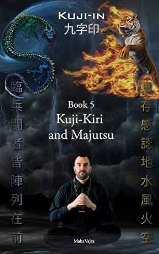 Kuji-Kiri and Majutsu: Sacred Art of the Oriental Mage (Kuji-In Book 5) (English Edition) por Maha Vajra