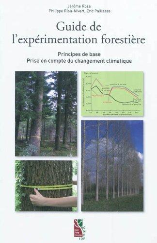 Guide de l'expérimentation forestière : Principes de base, prise en compte du changement climatique par Jérôme Rosa