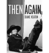 (Then Again) By Keaton, Diane (Author) Hardcover on (11 , 2011)