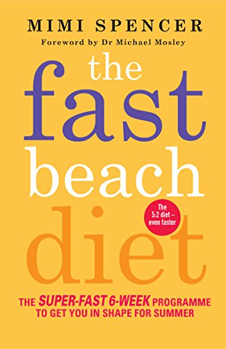 The Fast Beach Diet: The Super-Fast 6-Week Programme to Get You in Shape for Summer