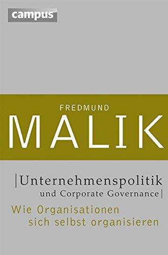 Unternehmenspolitik und Corporate Governance: Wie Organisationen sich selbst organisieren (Management: Komplexität meistern (Malik)) (Programm Governance)