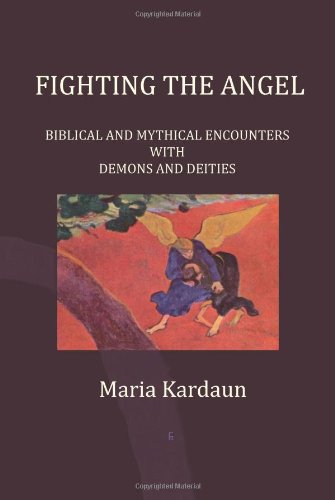 Fighting the Angel: Biblical and Mythical Encounters with Demons and Deities por Maria Kardaun