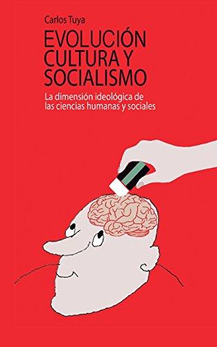 Evolucion, cultura y socialismo: La dimensión ideológica de las ciencias humanas y sociales