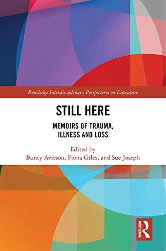 Still Here: Memoirs of Trauma, Illness and Loss (Routledge Interdisciplinary Perspectives on Literature) (English Edition)