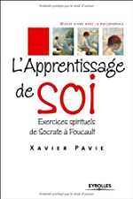 L'apprentissage de soi - Exercices spirituels de Socrate à Foucault de Xavier PAVIE