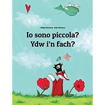 Io Sono Piccola? / Ydw I'n Fach?: Libro Illustrato Per Bambini: Italiano-Gallese