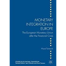Monetary Integration in Europe: The European Monetary Union after the Financial Crisis (Studies in Economic Transition)