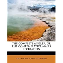 [The Complete Angler, or the Contemplative Man's Recreation] (By: Izaak Walton) [published: August, 2011]