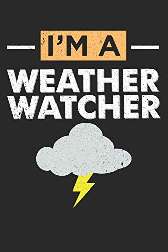 I\'m A Weather Watcher: Meteorologie Protokoll Notizbuch Wetter Prognostiker   Wetterfrosch Geschenk   Prognosen   Klimatologe   Meteorologe Journal - 120 Linierte Seiten Notizblock