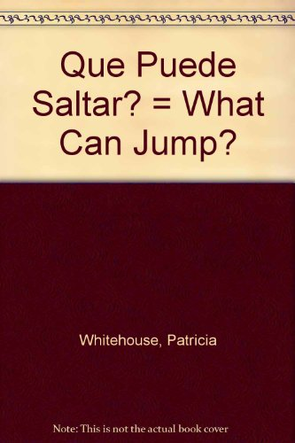 Que Puede Saltar? = What Can Jump? (Que Puede . . .?/What Can . . .?) por Patricia Whitehouse