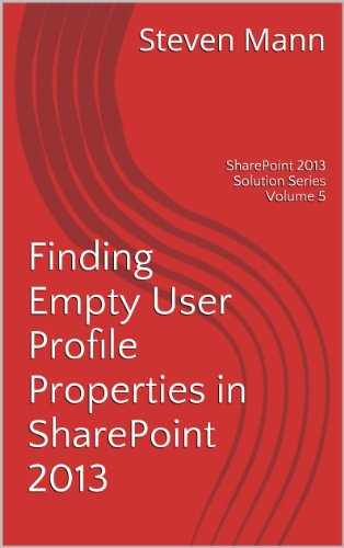Finding Empty User Profile Properties in SharePoint 2013 (SharePoint 2013 Solution Series Book 5)