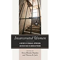Incarcerated Women: A History of Struggles, Oppression, and Resistance in American Prisons