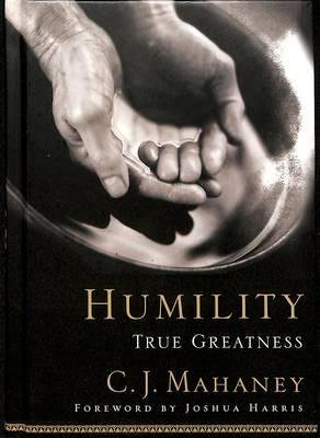 [(Humility: True Greatness)] [Author: C. J. Mahaney] published on (October, 2005)