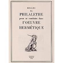 Règles du philalethe pour se conduire dans l'oeuvre hermetique