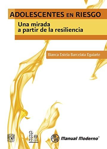 Adolescentes en riesgo. Una mirada a partir de la resiliencia por Blanca Estela Barcelata Eguiarte
