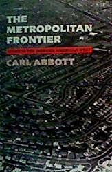 The Metropolitan Frontier: Cities in the Modern American West by Carl Abbott (1993-11-01)