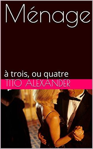 Ménage: à trois, ou quatre par Tito  Alexander