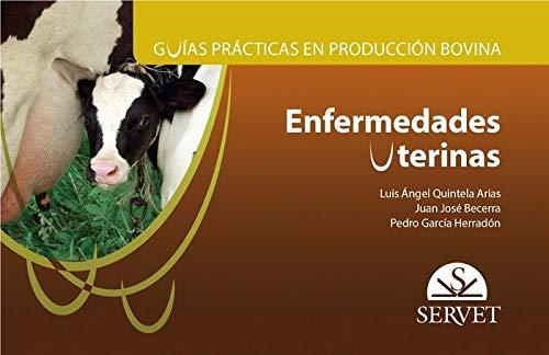 Enfermedades Uterinas. Guías prácticas en producción bovina - Libros de veterinaria - Editorial Servet (Guías practicas en producción bovina) por Luis Ángel Quintela