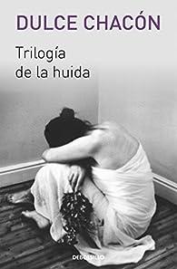 Trilogía de la huida par Dulce Chacón