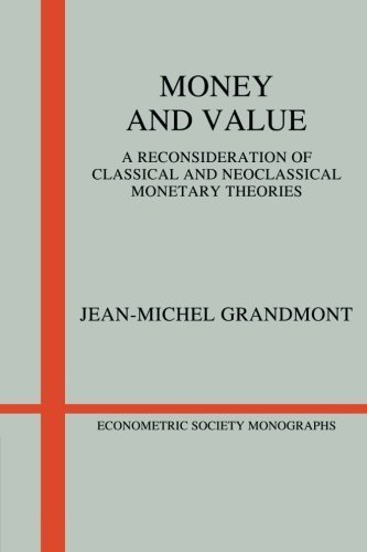 Money and Value: A Reconsideration of Classical and Neoclassical Monetary Theories (Econometric Society Monographs) by Jean-Michel Grandmont (1985-09-13)