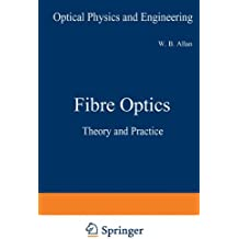 Fibre Optics: Theory and Practice (Optical Physics and Engineering)