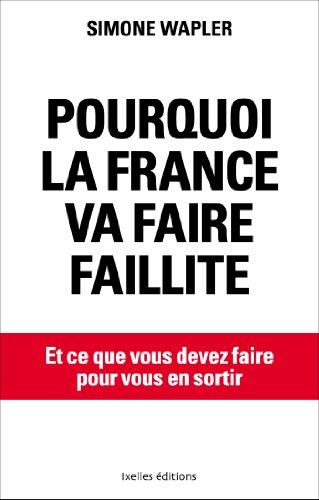 Pourquoi la France va faire faillite... et ce que vous devez faire pour vous en sortir