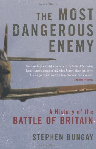 The Most Dangerous Enemy: The Definitive History of the Battle of Britain by Stephen Bungay (2010-01-01)