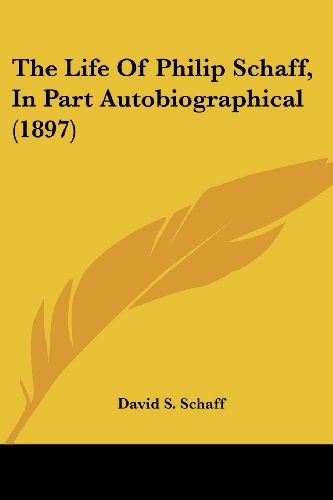 The Life of Philip Schaff, in Part Autobiographical (1897)
