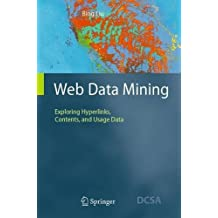 Web Data Mining: Exploring Hyperlinks, Contents, and Usage Data (Data-Centric Systems and Applications) by Bing Liu (2006-12-12)