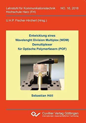 Entwicklung eines Wavelenght Division Multiplex (WDM) Demultiplexer für Optische Polymerfasern (POF) (Band 16) (Lehrstuhl für Kommunikationstechnik Hochschule Harz (FH))