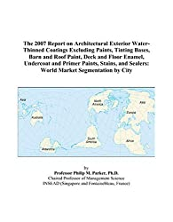 The 2007 Report on Architectural Exterior Water-Thinned Coatings Excluding Paints, Tinting Bases, Barn and Roof Paint, Deck and Floor Enamel. Sealers: World Market Segmentation by City
