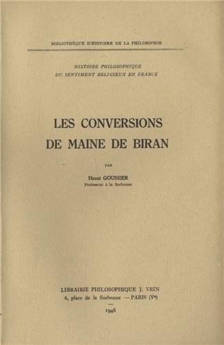 Histoire Philosophique Du Sentiment Religieux En France II Les Conversions de Maine de Biran (Bibliotheque D'Histoire de la Philosophie) par Henri Gouhier