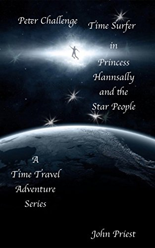 ebook: Peter Challenge Time Surfer: Book 1: Princess Hannsally and the Star People. A Time Travel Adventure Series (B005WKLWC8)