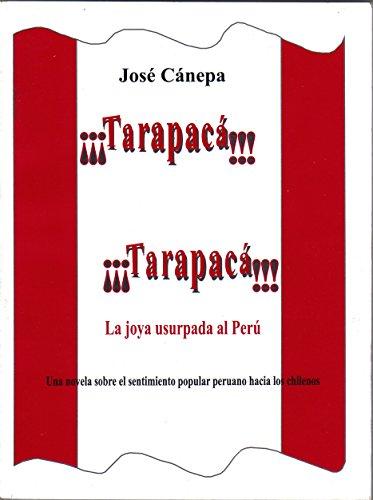 ¡¡¡Tarapacá!!! ¡¡¡Tarapacá!!!: La joya usurpada al Perú por José Cánepa