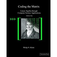 Coding the Matrix: Linear Algebra through Applications to Computer Science by Philip N. Klein (2013-09-03)